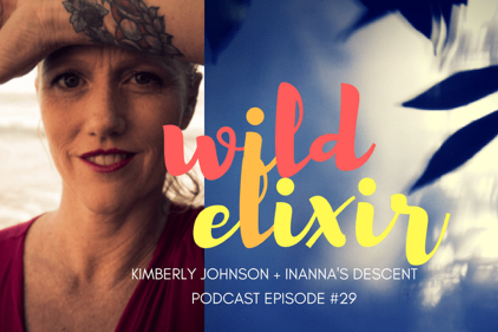 WILD ELIXIR - EP29: Inanna's Descent + Kimberly Johnson