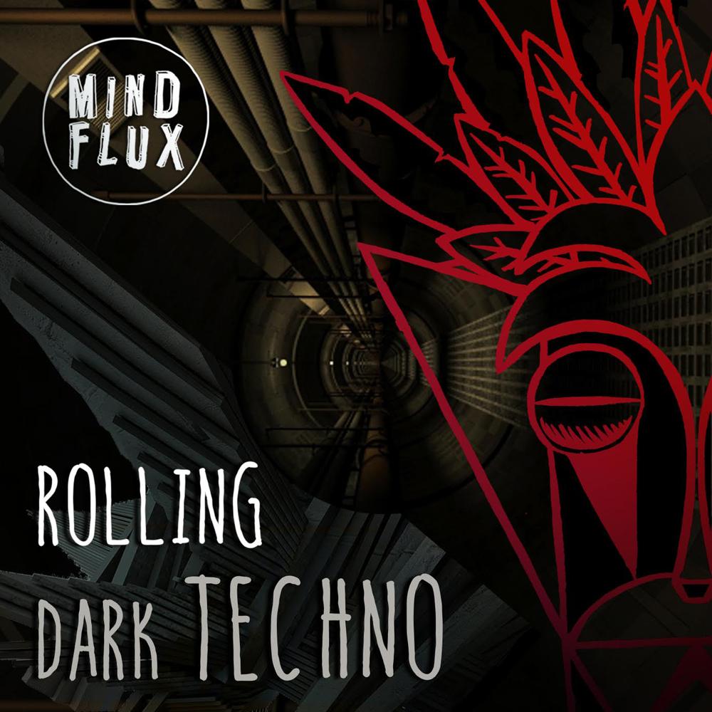 Rolling Dark Techno — Mind Flux