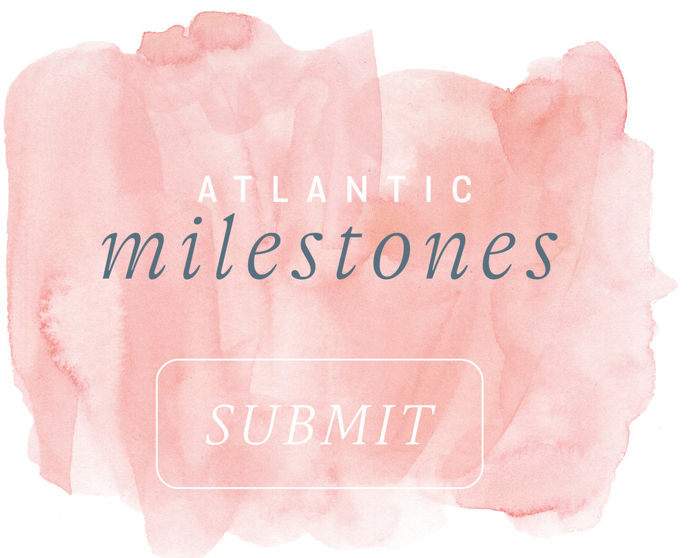 Atlantic Milestones - If you or someone you know has milestone anniversary coming up, submit here for a chance to be featured in the glossies of our magazine!