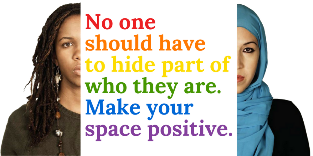 No oneshould have to hide part of who they are Make yourspace positive..png