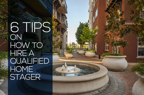 6 Tips on How to Hire A Qualified Home Stager