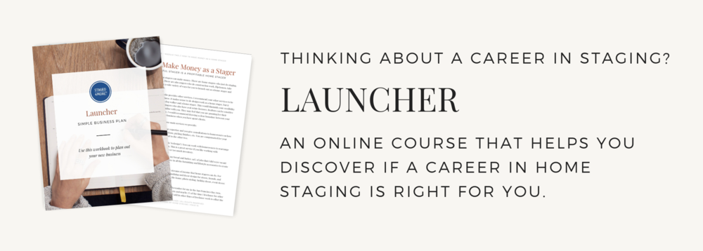 Thinking about a career in home staging? Check out our course Launcher -- An online course that helps you discover if a career in home staging is right for you.