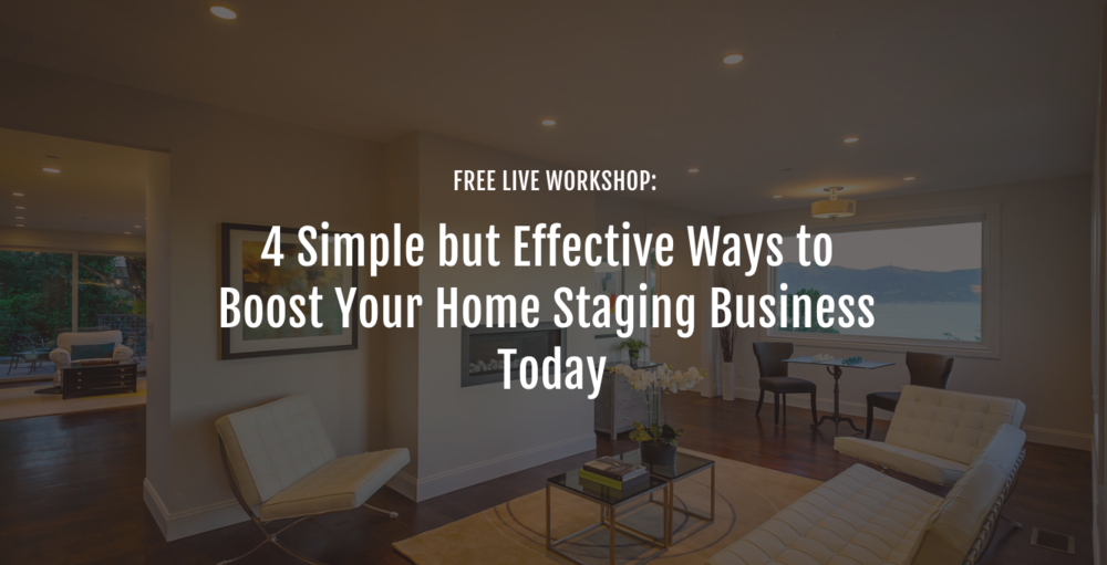 Free Live Home Staging Business Workshop: 4 Simple But Effective Ways to Boost Your Home Staging Business Today.png