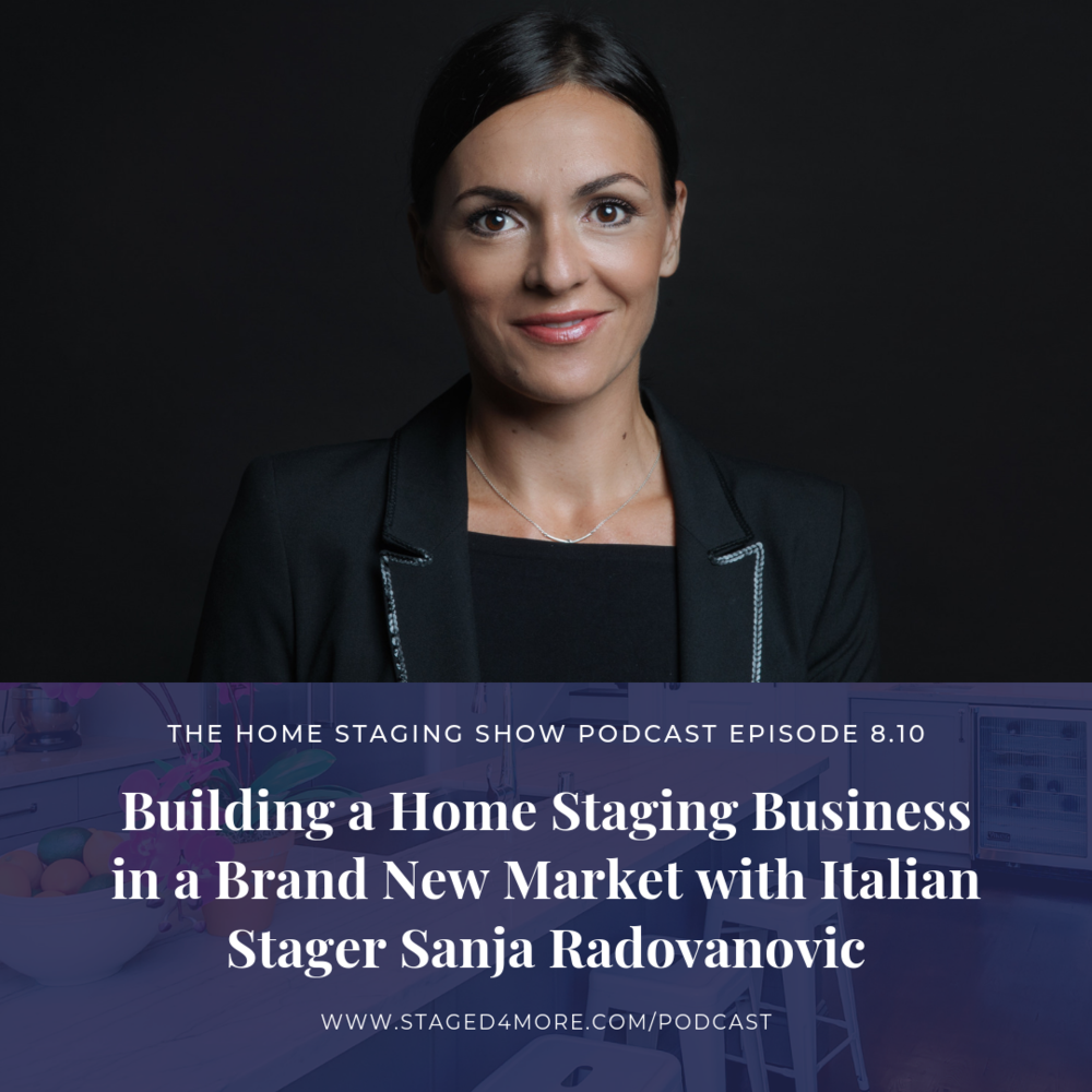 Building a Home Staging Business in a Brand New Market with Italian Stager Sanja Radovanovic. The Home Staging Show Podcast Season 8.10