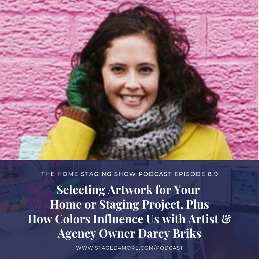 Selecting Artwork for Your Home or Staging Project, Plus How Colors Influence Us with Artist and Marketing Agency Owner Darcy Briks. The Home Staging Show Podcast Season 8.9.png