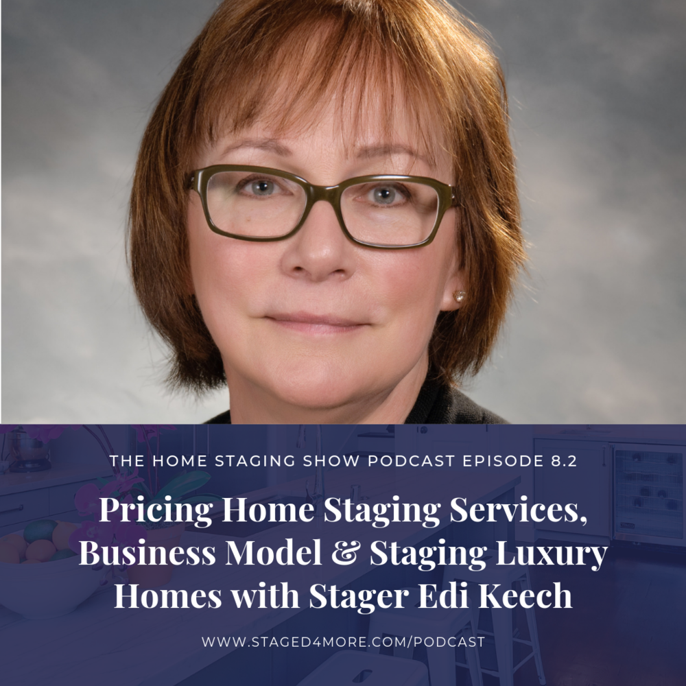 Pricing Home Staging Services, Business Model & Staging Luxury Homes with Award-Winning Seattle Stager Edi Keech. The Home Staging Show Podcast Season 8.2.