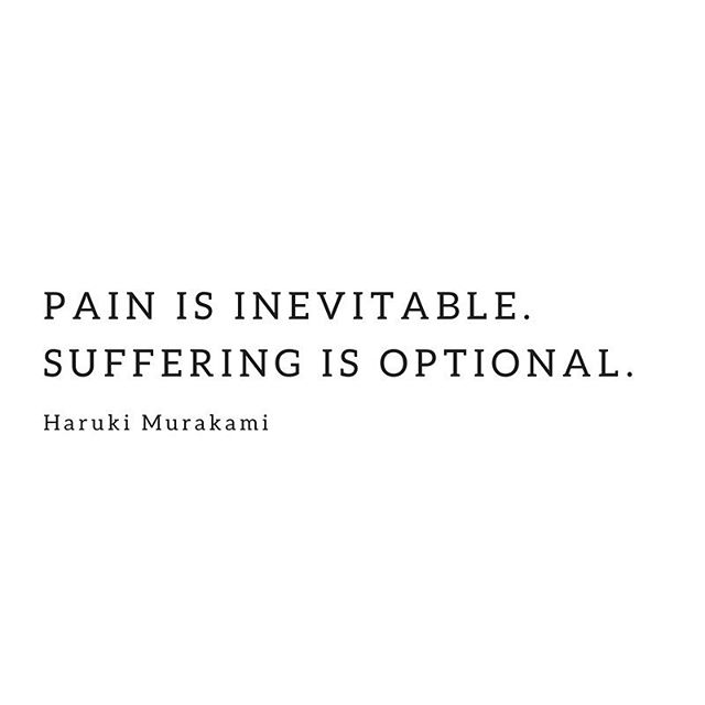 "Profound, right? Yet so hard to put into practice. When we're in pain, it's pretty hard to see the suffering part as optional. However, pain with perspective and radical acceptance can alleviate a lot of unnecessary suffering. Oftentimes pain is a direct result of something we called into our lives, something we value. Anything you are attached to has the potential to cause you pain. . This is especially true for ""first world problems"" like the pain of unexpected car repair expenses, working long days to meet a deadline, separation from your partner when he/she is away, etc. Suffering occurs when you perceive your pain as unfair, compare yourself to others who are not currently experiencing the same pain, and resist the idea of accepting your situation. Suffering is essentially putting a magnifying glass to pain until you can see little else. . An alternative to suffering in these situations would be to first completely accept that the pain is present in your life. You can't go back in time to prevent it nor fast forward to escape it. Pain is rarely permanent, and the only way out of it is through it. . Second, try viewing your pain from a ""big picture"" perspective. Consider that if you were not dealing with this pain, you might be dealing with a different kind of pain. If you didn't own a car you wouldn't be paying for repairs, but you might be dealing with the pain of public transportation or depending on others for rides. If you didn't have a job you wouldn't be working late but would experience the pain of unemployment and wondering how you'll pay the bills. If you weren't in your current relationship you wouldn't have the pain of separation or having to take on extra responsibilities at home, but if you were single you might feel the pain of loneliness and rejections as you search for a suitable partner. Not to mention that any other relationship you enter into will cause you pain at some point as well. . When you fully accept and view your pain with perspective, you reduce your suffering. There may even be a sense of gratitude that emerges. Whatever you are going through, know that we are all in this together, and that it WILL get better! 💛"