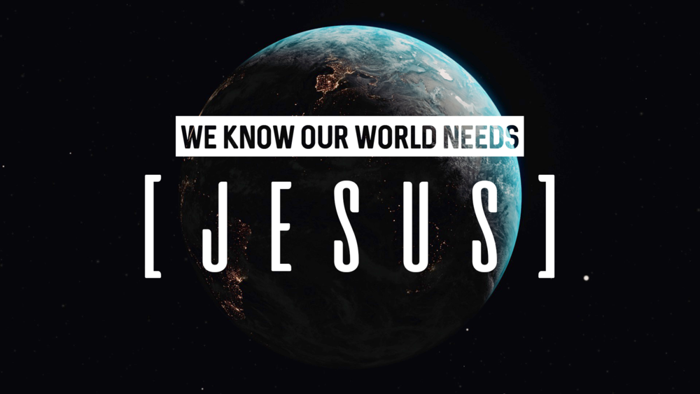 We Know Our World Needs Jesus.png