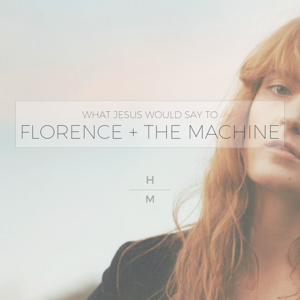 What would Jesus say to Florence + the Machine
