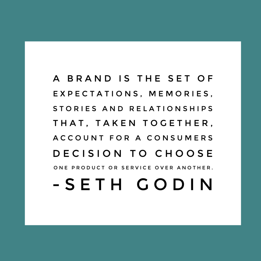"""""""A brand is the set of expectations, memories, stories and relationships that, taken togethers, account for a consumers decision to choose one product or service over another."""" - Seth Godin"""