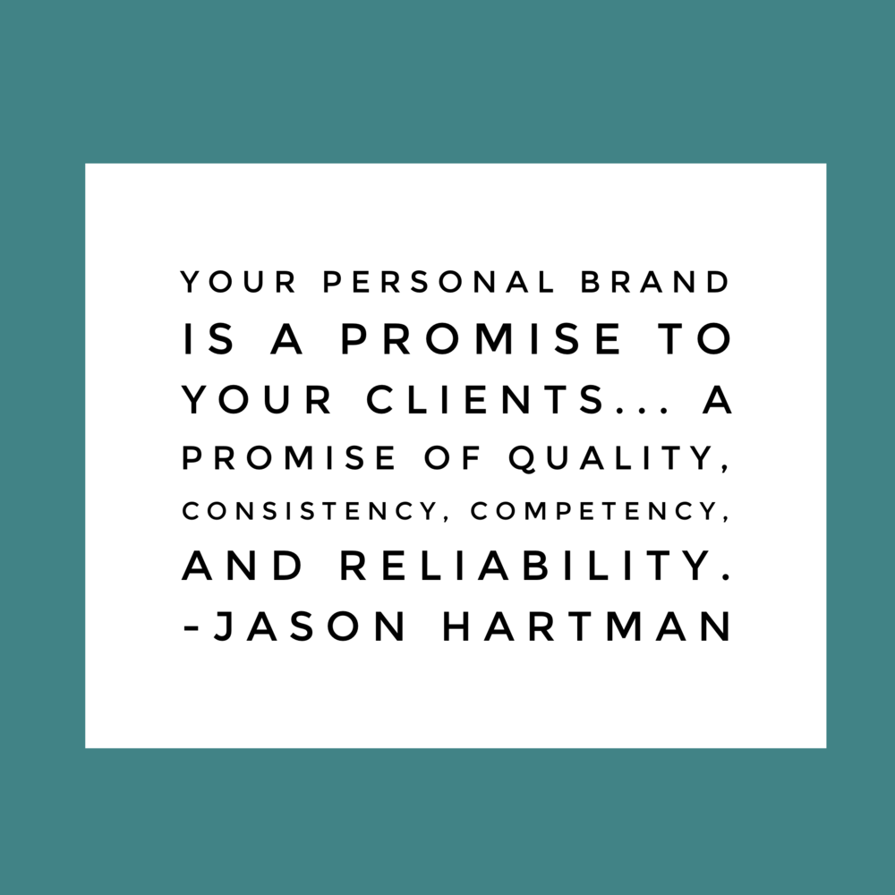 """""""Your personal brand is a promise to your clients.... a promise of quality, consistency, competency, and reliability."""" - Jason Hartman"""