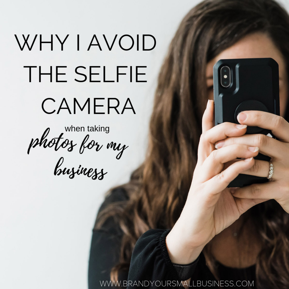 iphone photography tips. Why you should avoid using the selfie front facing camera when taking photos for your business  www.brandyoursmallbusiness.com