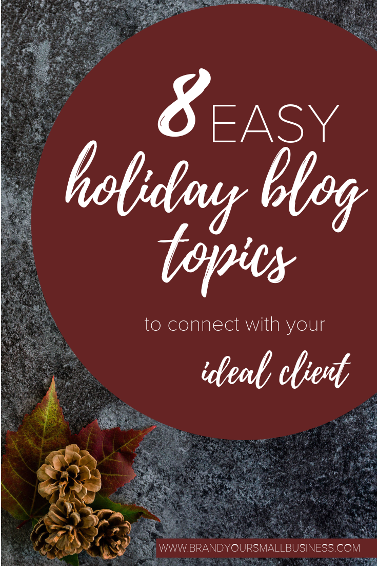 8 Super easy holiday blog topics to connect with your ideal client. Grow your small business with blogging.