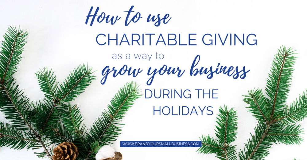 How to use charitable giving as a way to grow your business during the holidays. www.brandyoursmallbusiness.com - Marketing tips, business tips, holiday tips