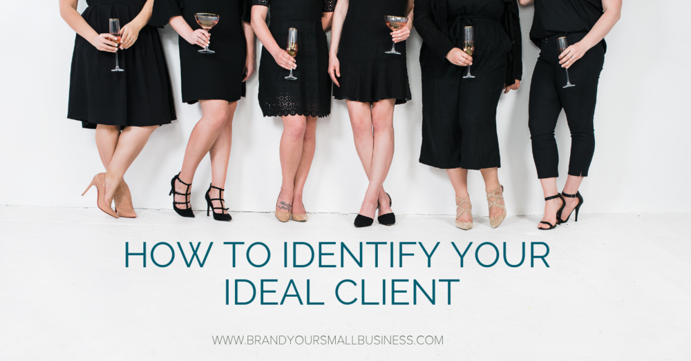 How to identify your ideal client. Small businesses, service businesses and creatives.