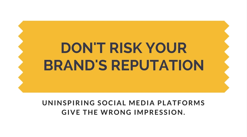 Don't risk your brands reputation. Uninspiring social media platforms give the wrong impression.