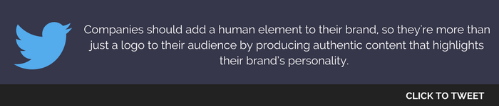 Companies should add a human element to their brand, so they're more than just a logo to their audience by producing authentic content that highlights their brand's personality.png