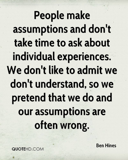 ben-hines-quote-people-make-assumptions-and-dont-take-time-to-ask.jpg