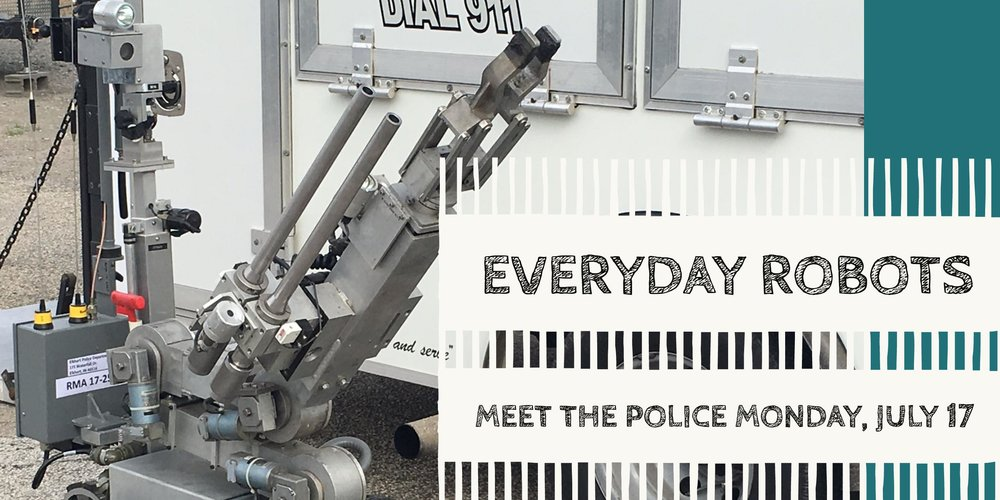 IN ACTION - Meet the officers who operate high-tech robots to keep the community safeMonday  |  5 p.m. Downtown |  all ages
