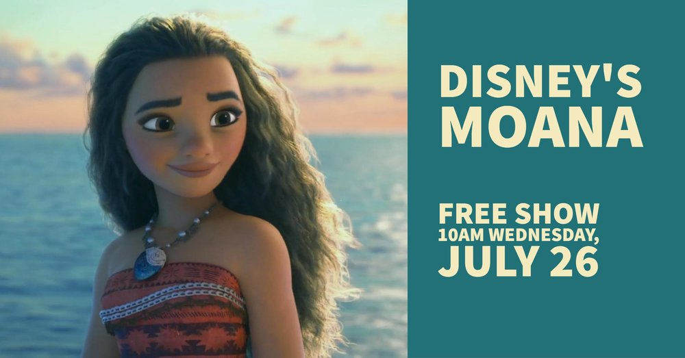 RIDE THE WAVE - Moana loves the island and the sea - which will she pick?Wednesday  |  10 a.m. Downtown |  all ages