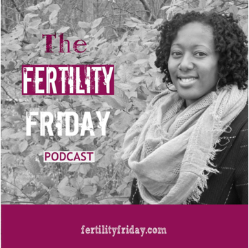 The Fertility Friday Podcast