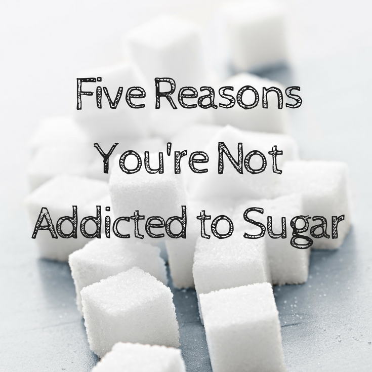 Five Reasons You're Not Addicted to Sugar