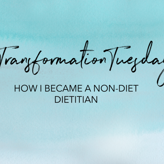 My Path to Becoming a Non-Diet Dietitian