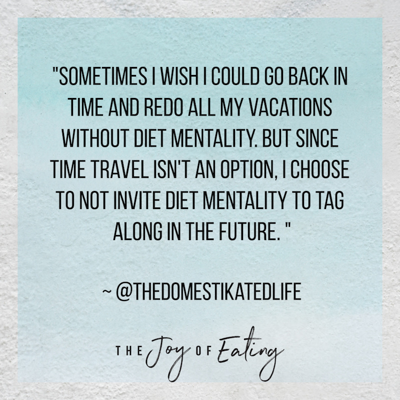 Tips for letting go of diet mentality on vacation #travel #intuitiveeating #nutrition #bodypositivity
