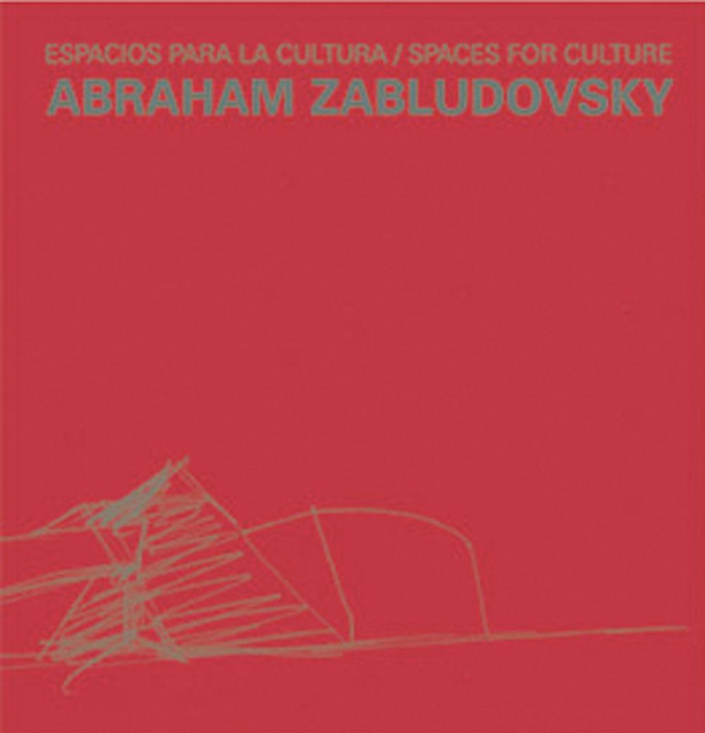 Abraham Zabludovsky.     Espacios para la Cultura  ,  2008