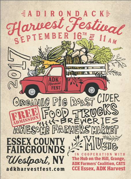 - Join me at the Adirondack Harvest Festival to celebrate our North County small farmers, local businesses and neighborhood artists! There will be food trucks, a farmers' market, music, art, farm demonstrations and more; come out and see what makes the North Country such a wonderful and unique place to live!