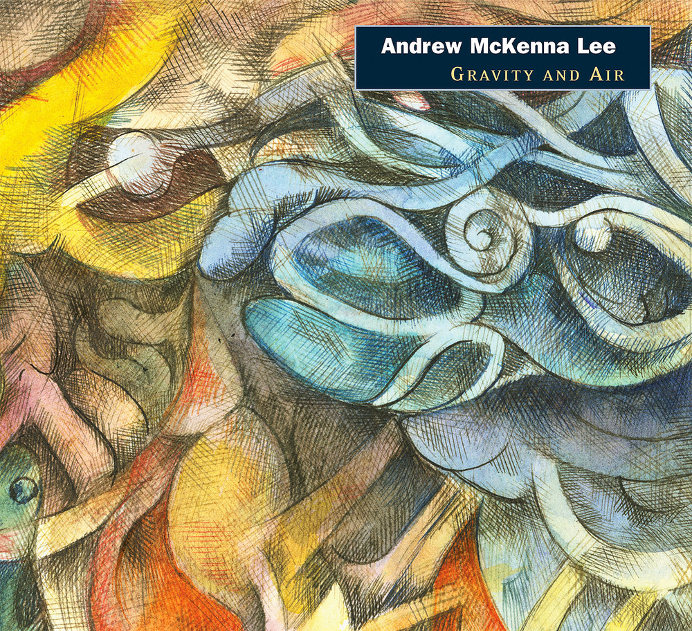 Andrew McKenna Lee:  GRAVITY AND AIR  (2009) composer, musician, recording and mix engineer