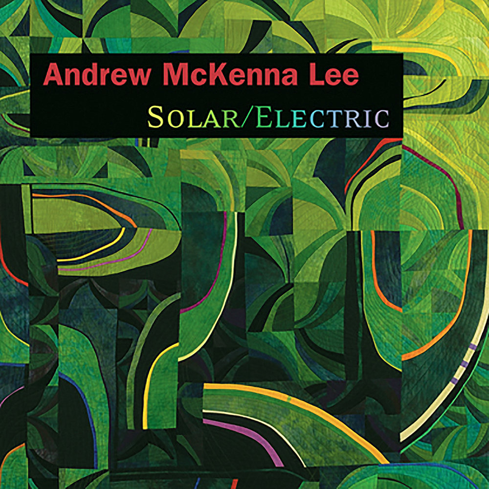 Andrew McKenna Lee:  SOLAR / ELECTRIC  (2009) composer, musician, recording and mix engineer