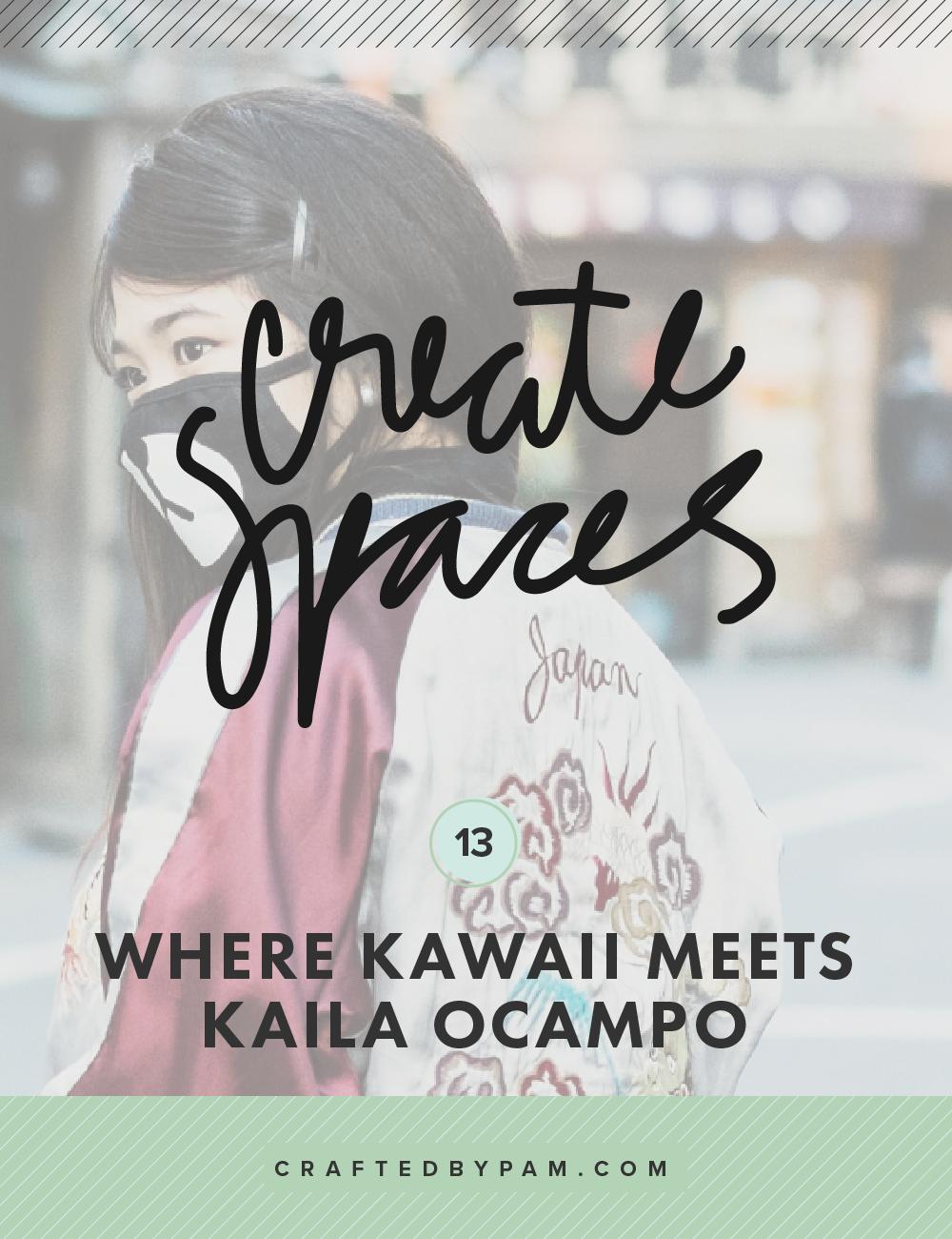 Createspaces #13: Where kawaii meets Kaila Ocampo | Crafted By Pam