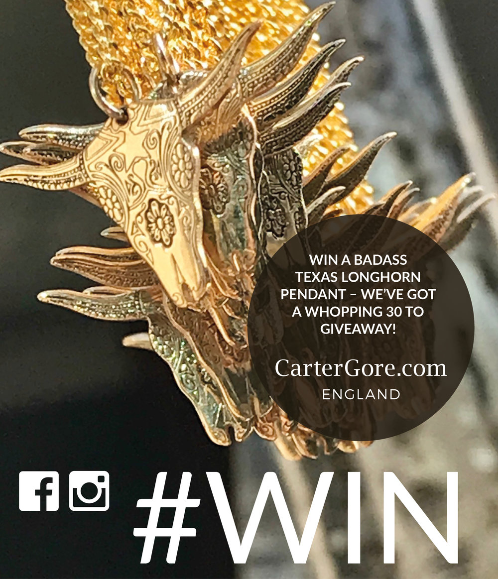 "#WIN A cARTERGORETEXAS LONGHORN PENDANT - This is not a drill. Yes it's true, we are giving you the opportunity to win a mega mini gold plated sterling silver Texas Longhorn. We have 30 to give away, yes THIRTY! Now that rocks. What are you waiting for?Go on… You can enter on both Facebook and Instagram to double your chances. On Instagram, simply follow @cartergoreeng and tag a friend so they don't miss out on this killer comp! For Facebook entries, make sure you've ""liked"" CarterGore's Facebook page and comment why you'd love to win this badass piece.Good luck everyone... View terms & conditions"