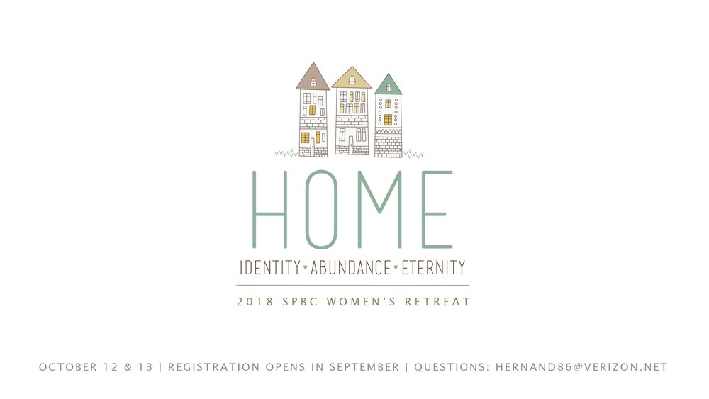 Women's Retreat: Oct. 12-13 2018 - We all long to be home. But home is never quite what our soul wants it to be. Is it our identity? Is it a place full of nice things? Why doesn't our earthly home satisfy our deepest longings? Join us for this year's SPBC Women's Retreat as we consider what God says about home and what home should mean to us.