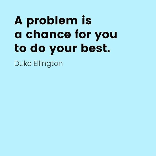 Um problema é uma chance para você dar o seu melhor 🙂