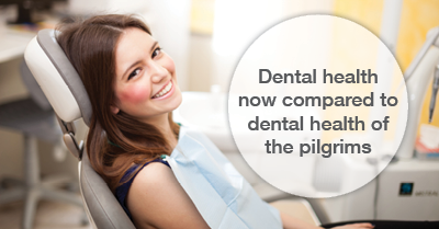 Dental health now vs dental health of the pilgrims