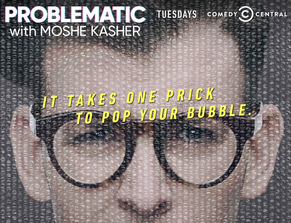 - PROBLEMATIC WITH MOSHE KASHER, SEASON ONE TAGLINE: