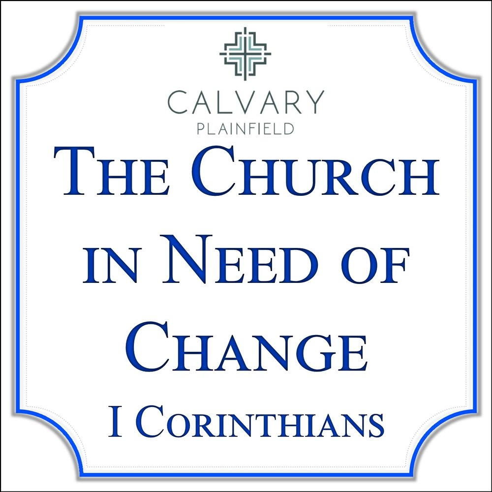 The Church in Need of Change - 1 Corinthians Series — Sermons