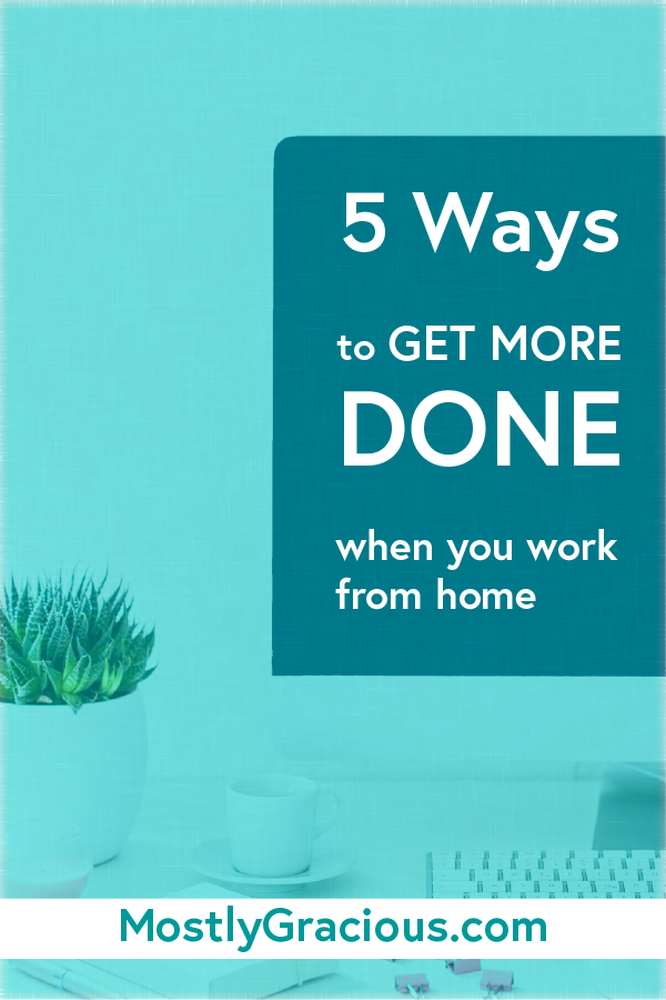 5-ways-to-get-more-done-when-you-work-from-home-PIN.png