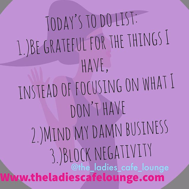 Afternoon peeps 👋🏾, Today's to do list: 1. ✅ 2. ✅ 3.✅ . . . .#theladiescafelounge #todaystodolist #itsmonday #mindmybusiness #blocknegativity #begrateful #itsmonday