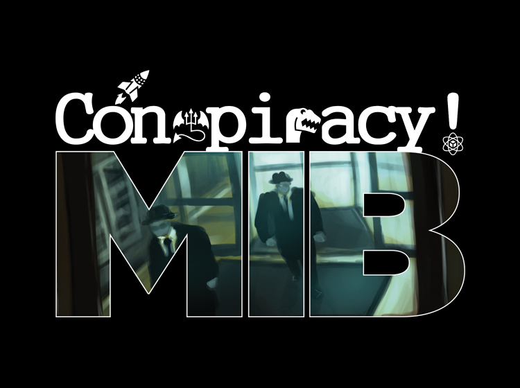 Conspiracy!: MIB - There are many tinfoil hat types among the conspiracy theorists you have been assigned to watch, but surprisingly some are getting far too close to revealing the real truth to the world. Your job is make sure that does not happen and that they are relegated to the tabloids. Each player gets a turn to take on the role of a member of the Men in Black while the others are the conspiracy theorists.Coming Soon!