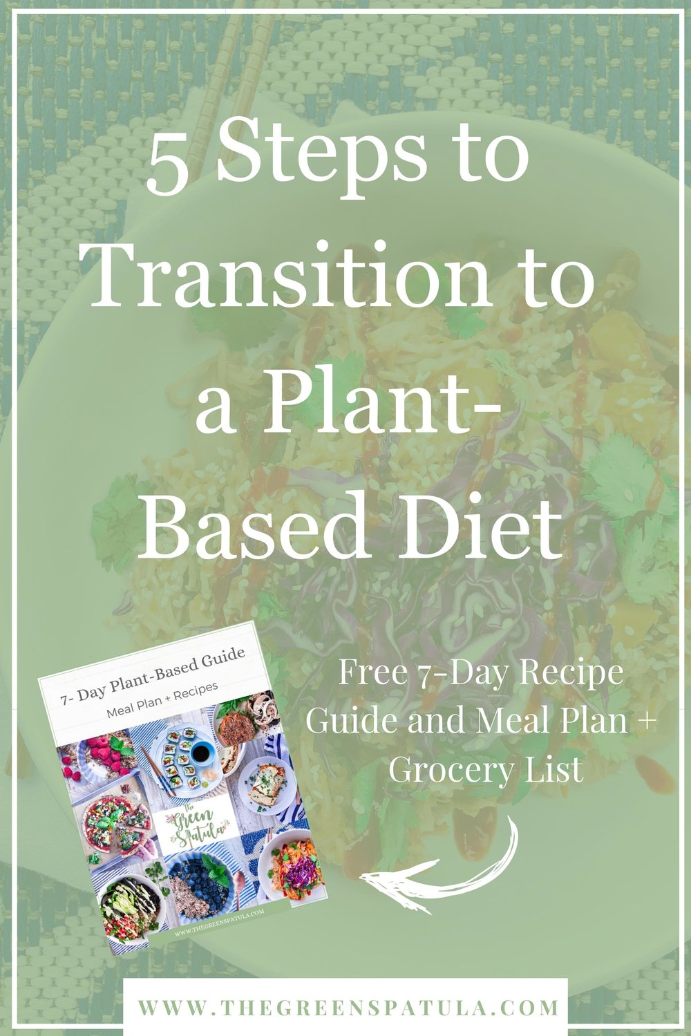 5 steps to transition to a plant-based diet - I'm thrilled to share these five tips so you can finally reach your weight loss and wellness goals without feeling restricted, deprived, or (worst of all) hungry. Make sure you download the FREE 7-Day Meal Plan and grocery list to help get you started. #plantbased #vegan #healthyeating #freedownload #cleaneating