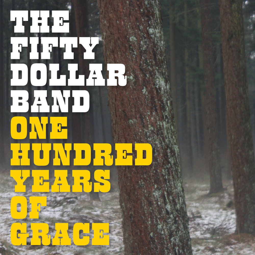 Album Artwork_One Hundred Years Of Grace_The Fifty Dollar Band_Fifty Dollar Records.jpg