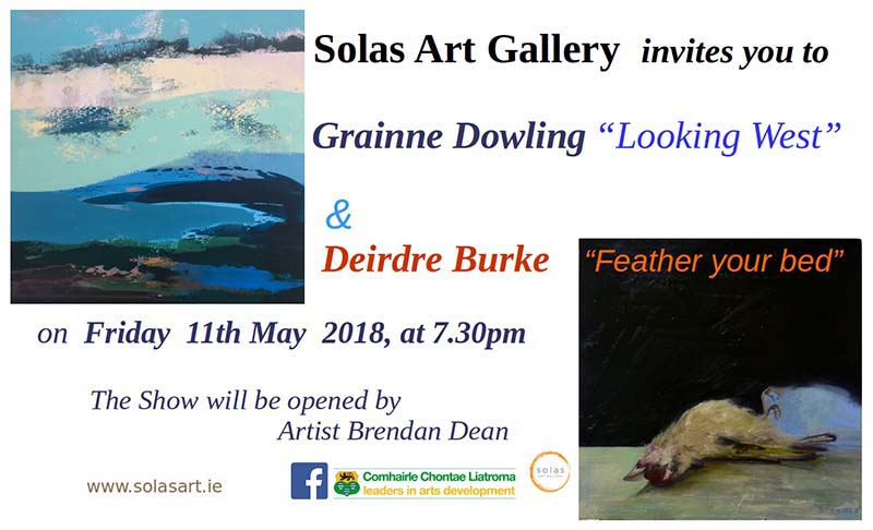 'LOOKING WEST' GRAINNE DOWLING & 'FEATHER YOUR BED' DEIRDRE BURKE -