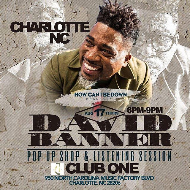 "@HCIBD presents  The David Banner Pop Up Shop & Listening Session @ClubOneClt | 8•17•17 Starting @ 6pm . . . .  Come out and meet him as he kickoffs the ""How Can I Be Down?"" Weekend of events! @davidbannerlikespictures @peterthomasrhoa @hcibd @rpmatl1 @theequeentoni @twoinb #PeterThomas #cluboneclt #CharLit #Charlottenightlife #hcibd"
