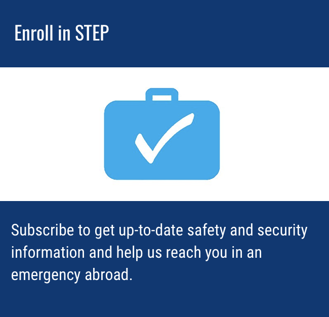 Smart Traveler Enrollment Program - This is a US State Department program for US citizens only.You provide your trip dates, personal and emergency contact info, and they will keep you informed of any emergencies or safety conditions and coordinate with your emergency contact if necessary.CLICK THE IMAGE FOR MORE DETAILS