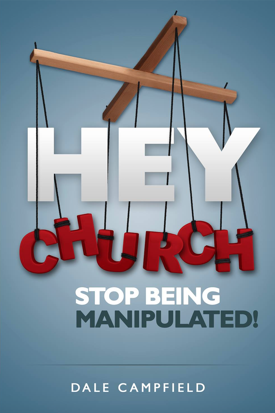 "Hey Church, Stop Being Manipulated! - Author Dale Campfield writes, ""Though this topic of manipulation might be a tough message, I am compelled to share it.  I believe many of us, including myself, have misused our spiritual authority over people for too long and it must stop.  It's time for spiritual leaders to stop manipulating the Church, and it's time for the Church to stop being manipulated.  As long as the Church will allow itself to be manipulated by spiritual authority, she will never arise to the fullness of her call to accomplish her Kingdom Assignments.  Hey, Church, stop being manipulated!"""