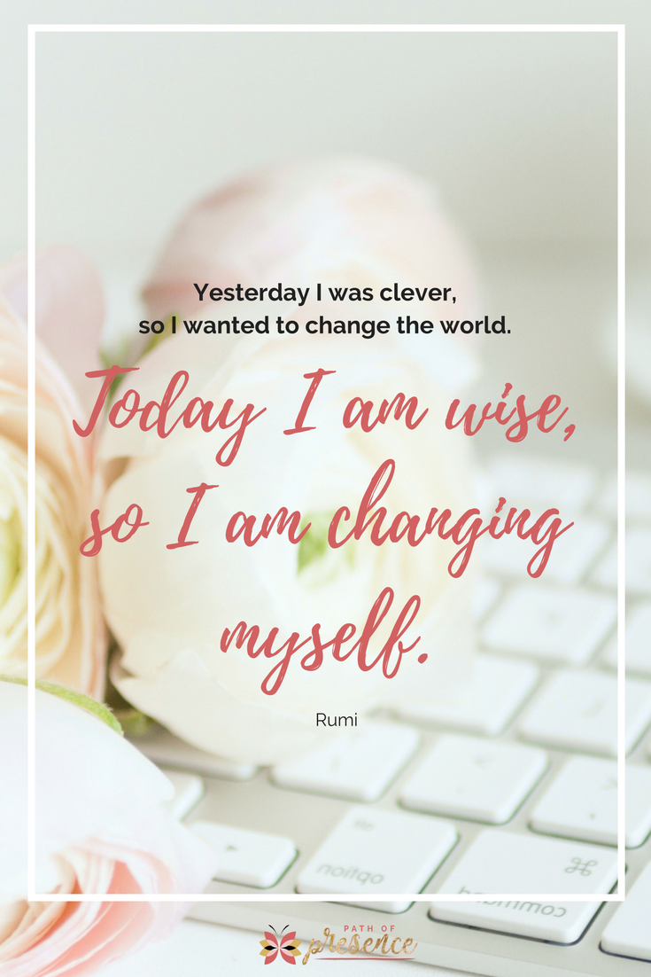 Looking Inward, I Change with Courage // Rumi Quotes // Inspiration and Gentle Reminders for Women //  Motivational Quotes // Mompreneurs // Entrepreneurs