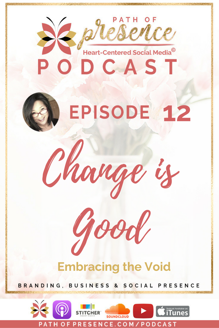 Path of Presence Podcast - Episode 12 - Change is Ggood - Embracing the Void - Evelyn Foreman